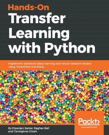 Book cover for Hands-On Transfer Learning with Python:  Implement advanced deep learning and neural network models using TensorFlow and Keras a book by Dipanjan  Sarkar, Raghav  Bali, Tamoghna  Ghosh
