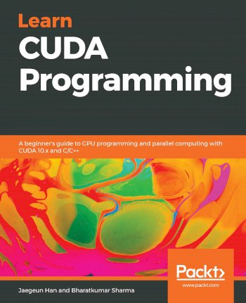 Book cover for Learn CUDA Programming:  A beginner's guide to GPU programming and parallel computing with CUDA 10x and C/C++ a book by Jaegeun  Han, Bharatkumar  Sharma