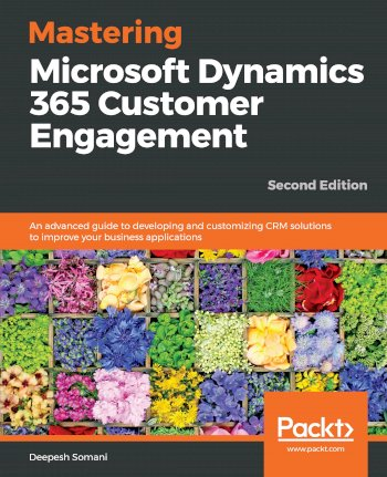 Book cover for Mastering Microsoft Dynamics 365 Customer Engagement:  An advanced guide to developing and customizing CRM solutions to improve your business applications a book by Deepesh  Somani