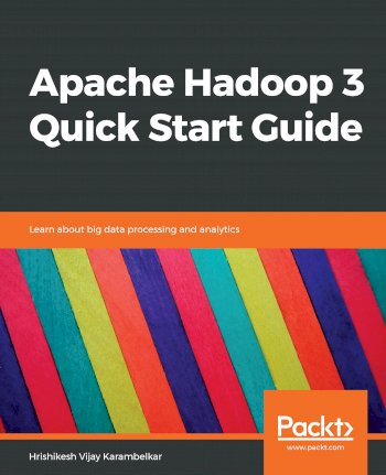 Book cover for Apache Hadoop 3 Quick Start Guide:  Learn about big data processing and analytics a book by Hrishikesh Vijay Karambelkar