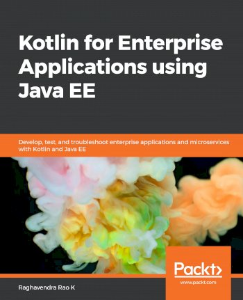 Book cover for Kotlin for Enterprise Applications using Java EE:  Develop, test, and troubleshoot enterprise applications and microservices with Kotlin and Java EE a book by Raghavendra Rao K