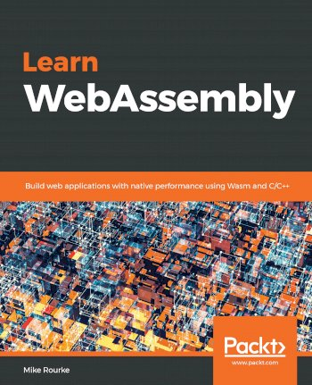 Book cover for Learn WebAssembly:  Build web applications with native performance using Wasm and C/C++ a book by Mike  Rourke