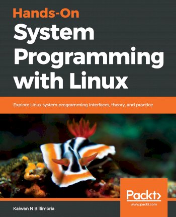 Book cover for Hands-On System Programming with Linux:  Explore Linux system programming interfaces, theory, and practice a book by Kaiwan N Billimoria