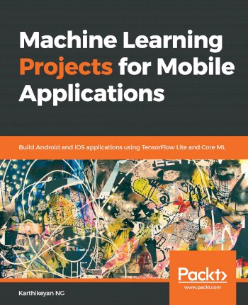 Book cover for Machine Learning Projects for Mobile Applications:  Build Android and iOS applications using TensorFlow Lite and Core ML a book by Karthikeyan  NG