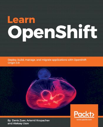Book cover for Learn OpenShift:  Deploy, build, manage, and migrate applications with OpenShift Origin 39 a book by Denis  Zuev, Artemii  Kropachev, Aleksey  Usov