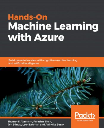 Book cover for Hands-On Machine Learning with Azure:  Build powerful models with cognitive machine learning and artificial intelligence a book by Thomas K Abraham, Parashar  Shah, Jen  Stirrup, Lauri  Lehman, Anindita  Basak