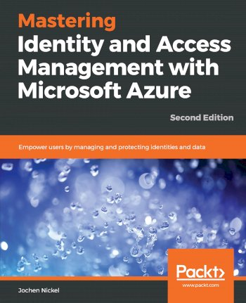Book cover for Mastering Identity and Access Management with Microsoft Azure:  Empower users by managing and protecting identities and data a book by Jochen  Nickel