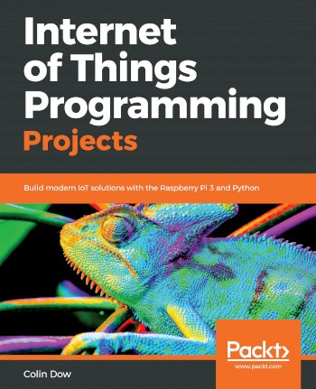 Book cover for Internet of Things Programming Projects:  Build modern IoT solutions with the Raspberry Pi 3 and Python a book by Colin  Dow