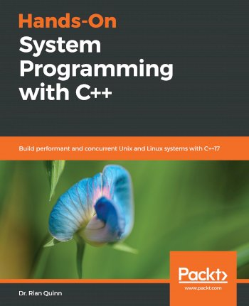 Book cover for Hands-On System Programming with C++:  Build performant and concurrent Unix and Linux systems with C++17 a book by Dr. Rian Quinn