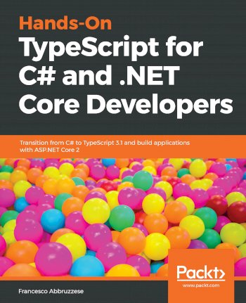 Book cover for Hands-On TypeScript for C# and NET Core Developers:  Transition from C# to TypeScript 31 and build applications with ASPNET Core 2 a book by Francesco  Abbruzzese