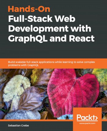Book cover for Hands-On Full-Stack Web Development with GraphQL and React:  Build scalable full-stack applications while learning to solve complex problems with GraphQL a book by Sebastian  Grebe