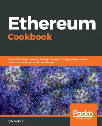 Book cover for Ethereum Cookbook:  Over 100 recipes covering Ethereum-based tokens, games, wallets, smart contracts, protocols, and Dapps a book by Manoj P R