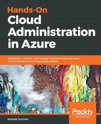 Book cover for Hands-On Cloud Administration in Azure:  Implement, monitor, and manage important Azure services and components including IaaS and PaaS a book by Mustafa  Toroman