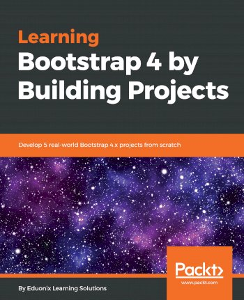 Book cover for Learning Bootstrap 4 by Building Projects:  Develop 5 real-world Bootstrap 4x projects from scratch a book by Eduonix Learning Solutions