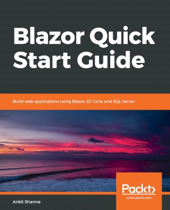 Book cover for Blazor Quick Start Guide:  Build web applications using Blazor, EF Core, and SQL Server a book by Ankit  Sharma