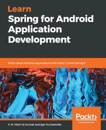 Book cover for Learn Spring for Android Application Development:  Build robust Android applications with Kotlin 13 and Spring 5 a book by S. M. Mohi Us Sunnat, Igor  Kucherenko