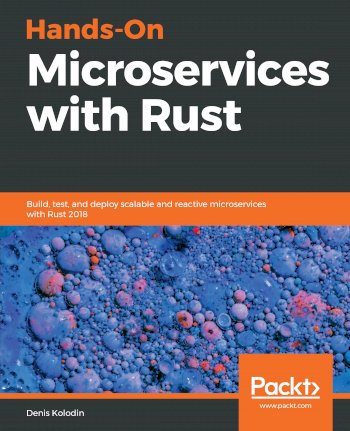 Book cover for Hands-On Microservices with Rust:  Build, test, and deploy scalable and reactive microservices with Rust 2018 a book by Denis  Kolodin