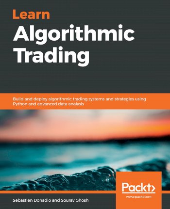 Book cover for Learn Algorithmic Trading:  Build and deploy algorithmic trading systems and strategies using Python and advanced data analysis a book by Sebastien  Donadio, Sourav  Ghosh