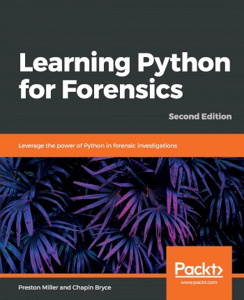 Book cover for Learning Python for Forensics:  Leverage the power of Python in forensic investigations a book by Preston  Miller, Chapin  Bryce