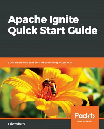 Book cover for Apache Ignite Quick Start Guide:  Distributed data caching and processing made easy a book by Sujoy  Acharya