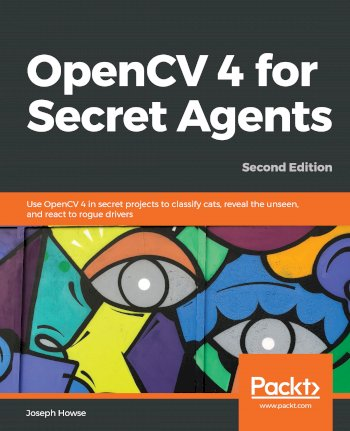 Book cover for OpenCV 4 for Secret Agents:  Use OpenCV 4 in secret projects to classify cats, reveal the unseen, and react to rogue drivers a book by Joseph  Howse