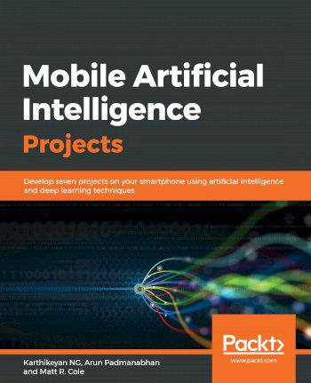Book cover for Mobile Artificial Intelligence Projects:  Develop seven projects on your smartphone using artificial intelligence and deep learning techniques a book by Karthikeyan  NG, Arun  Padmanabhan, Matt R. Cole