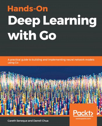 Book cover for Hands-On Deep Learning with Go:  A practical guide to building and implementing neural network models using Go a book by Gareth  Seneque, Darrell  Chua
