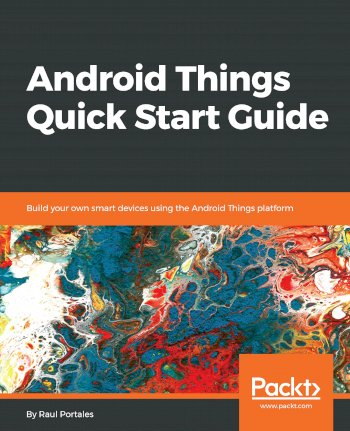 Book cover for Android Things Quick Start Guide:  Build your own smart devices using the Android Things platform a book by Raul  Portales