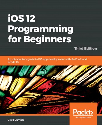 Book cover for iOS 12 Programming for Beginners:  An introductory guide to iOS app development with Swift 42 and Xcode 10 a book by Craig  Clayton