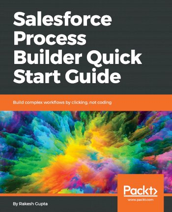 Book cover for Salesforce Process Builder Quick Start Guide:  Build complex workflows by clicking, not coding a book by Rakesh  Gupta