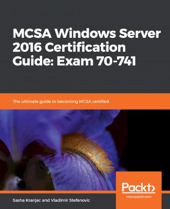 Book cover for  MCSA Windows Server 2016 Certification Guide:  Exam 70-741, a book by Sasha  Kranjac, Vladimir  Stefanovic
