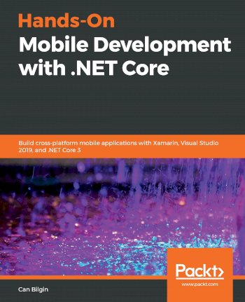 Book cover for Hands-On Mobile Development with NET Core:  Build cross-platform mobile applications with Xamarin, Visual Studio 2019, and NET Core 3 a book by Can  Bilgin
