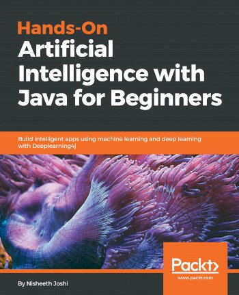 Book cover for Hands-On Artificial Intelligence with Java for Beginners:  Build intelligent apps using machine learning and deep learning with Deeplearning4j a book by Nisheeth  Joshi