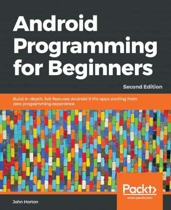 Book cover for Android Programming for Beginners:  Build in-depth, full-featured Android 9 Pie apps starting from zero programming experience a book by John  Horton