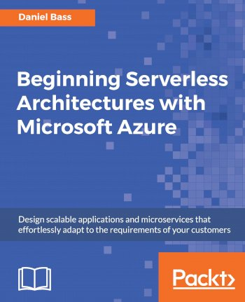 Book cover for Beginning Serverless Architectures with Microsoft Azure:  Design scalable applications and microservices that effortlessly adapt to the requirements of your customers a book by Daniel  Bass