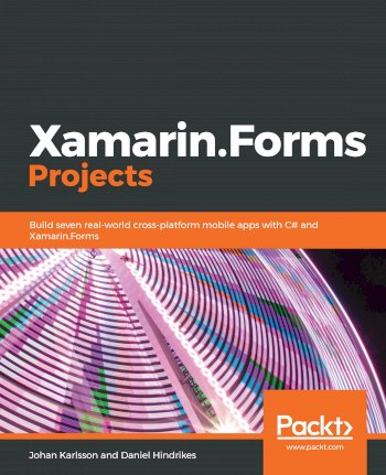 Book cover for XamarinForms Projects:  Build seven real-world cross-platform mobile apps with C# and XamarinForms a book by Johan  Karlsson, Daniel  Hindrikes