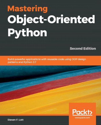 Book cover for Mastering Object-Oriented Python:  Build powerful applications with reusable code using OOP design patterns and Python 37 a book by Steven F. Lott