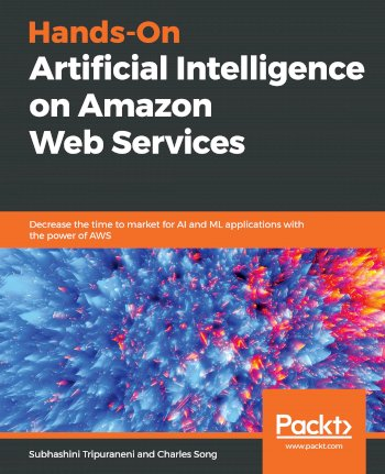 Book cover for Hands-On Artificial Intelligence on Amazon Web Services:  Decrease the time to market for AI and ML applications with the power of AWS a book by Subhashini  Tripuraneni, Charles  Song