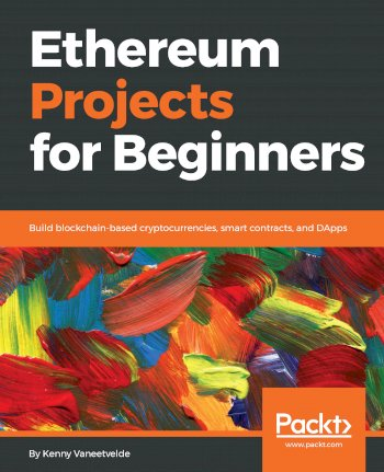 Book cover for Ethereum Projects for Beginners:  Build blockchain-based cryptocurrencies, smart contracts, and DApps a book by Kenny  Vaneetvelde