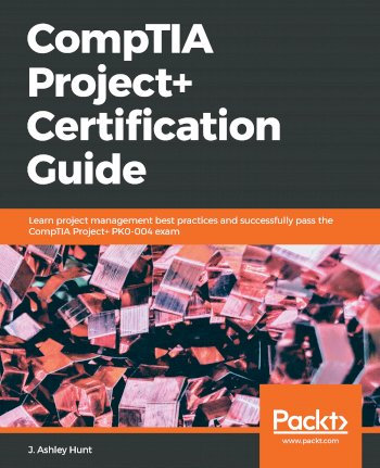 Book cover for CompTIA Project+ Certification Guide:  Learn project management best practices and successfully pass the CompTIA Project+ PK0-004 exam a book by J. Ashley Hunt