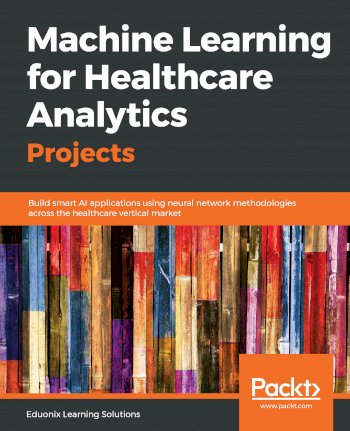 Book cover for Machine Learning for Healthcare Analytics Projects:  Build smart AI applications using neural network methodologies across the healthcare vertical market a book by Eduonix Learning Solutions