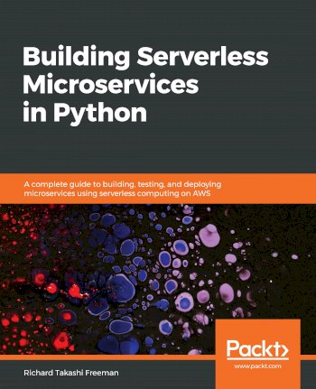 Book cover for Building Serverless Microservices in Python:  A complete guide to building, testing, and deploying microservices using serverless computing on AWS a book by Richard Takashi Freeman
