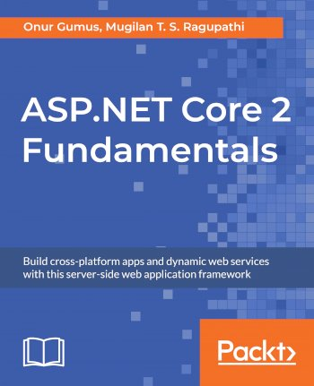 Book cover for ASP.NET Core 2 Fundamentals: Build cross-platform apps and dynamic web services with this server-side web application framework a book by Onur  Gumus, Mugilan T. S. Ragupathi