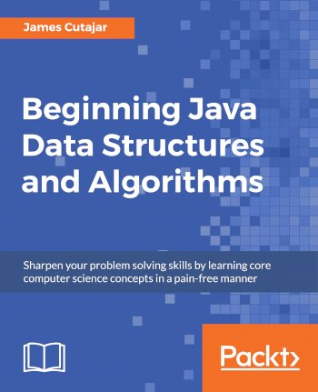 Book cover for Beginning Java Data Structures and Algorithms:  Sharpen your problem solving skills by learning core computer science concepts in a pain-free manner a book by James  Cutajar