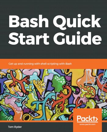 Book cover for Bash Quick Start Guide:  Get up and running with shell scripting with Bash a book by Tom  Ryder