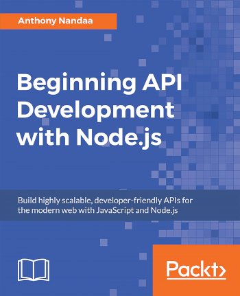 Book cover for Beginning API Development with Node.js: Build highly scalable, developer-friendly APIs for the modern web with JavaScript and Node.js a book by Anthony  Nandaa