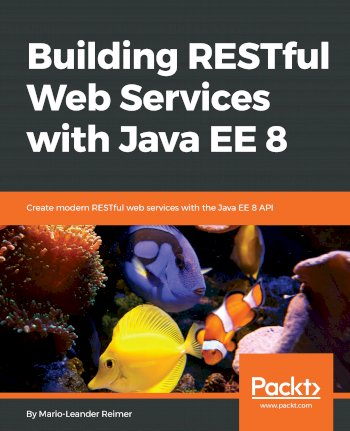 Book cover for Building RESTful Web Services with Java EE 8:  Create modern RESTful web services with the Java EE 8 API a book by MarioLeander  Reimer
