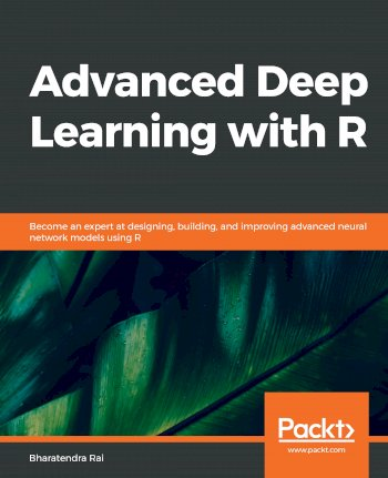 Book cover for Advanced Deep Learning with R:  Become an expert at designing, building, and improving advanced neural network models using R a book by Bharatendra  Rai