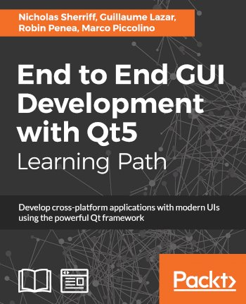 Book cover for End to End GUI Development with Qt5:  Develop cross-platform applications with modern UIs using the powerful Qt framework a book by Nicholas  Sherriff, Guillaume  Lazar, Robin  Penea, Marco  Piccolino