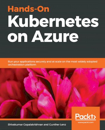 Book cover for Hands-On Kubernetes on Azure:  Run your applications securely and at scale on the most widely adopted orchestration platform a book by Shivakumar  Gopalakrishnan, Gunther  Lenz